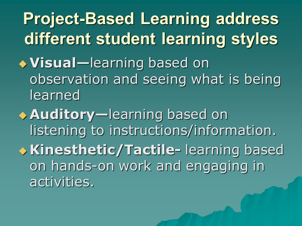 Project-Based Learning address different student learning styles