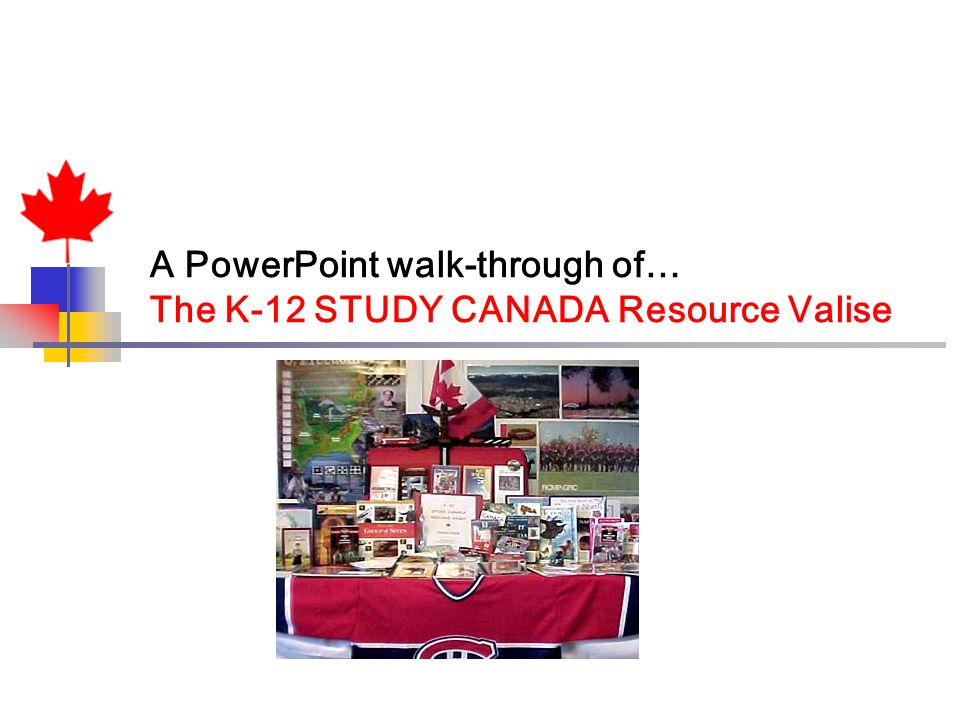 A PowerPoint walk-through of… The K-12 STUDY CANADA Resource Valise