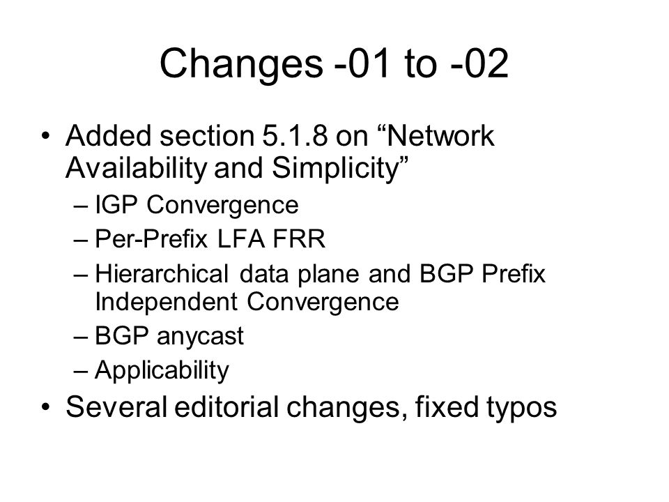 Changes -01 to -02 Added section on Network Availability and Simplicity IGP Convergence. Per-Prefix LFA FRR.