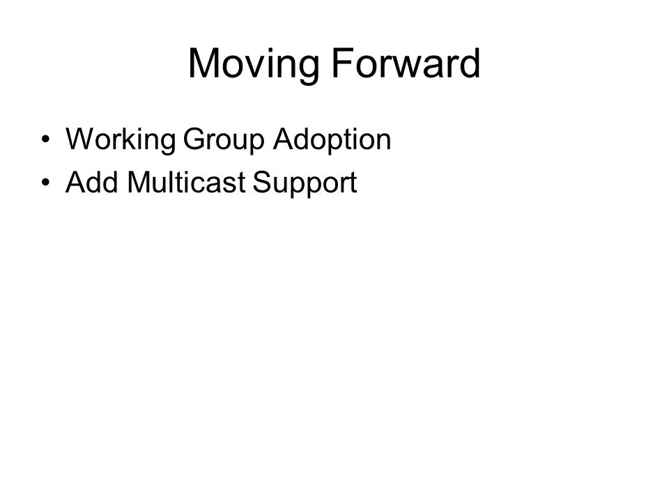 Moving Forward Working Group Adoption Add Multicast Support