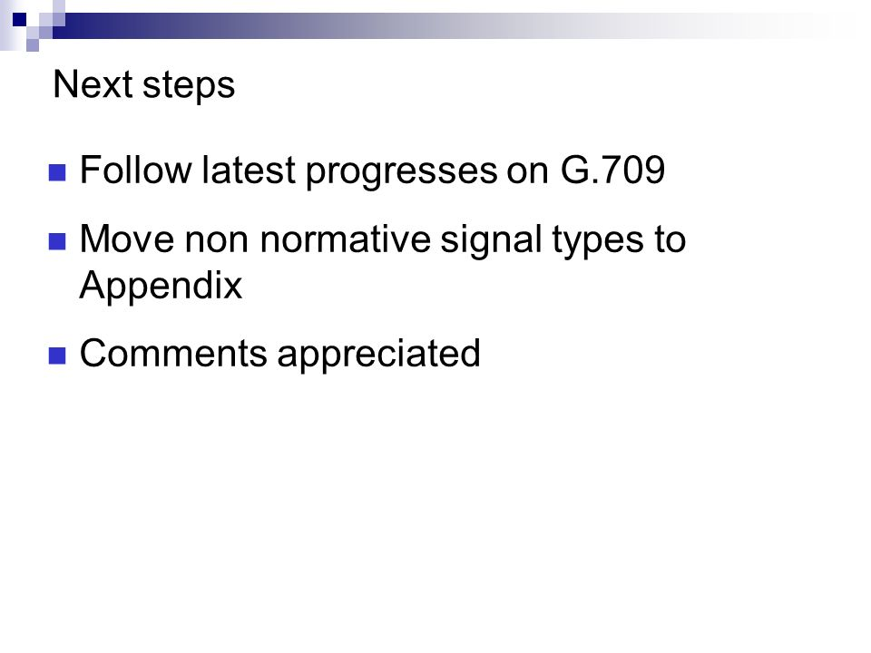 Next steps Follow latest progresses on G.709. Move non normative signal types to Appendix.