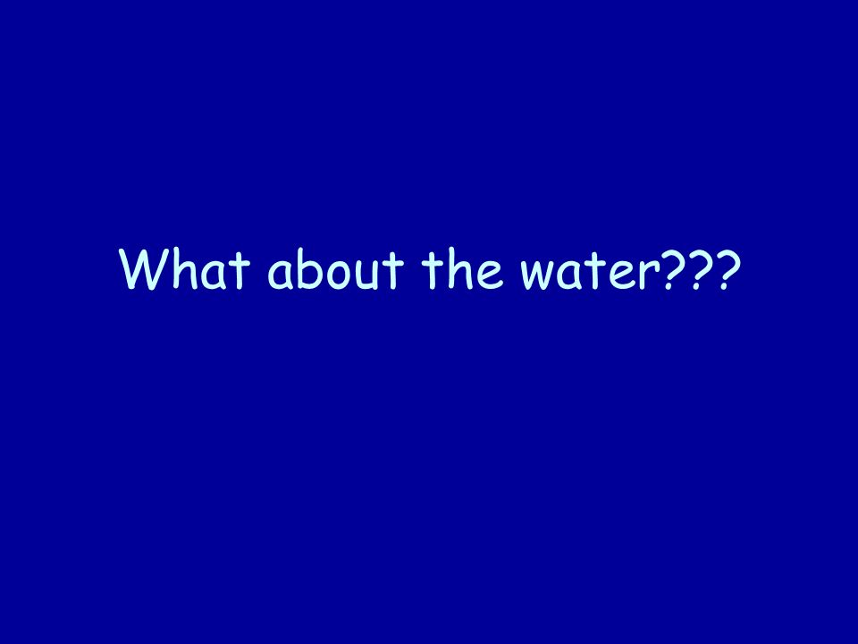 What about the water