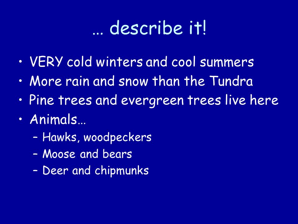 … describe it! VERY cold winters and cool summers