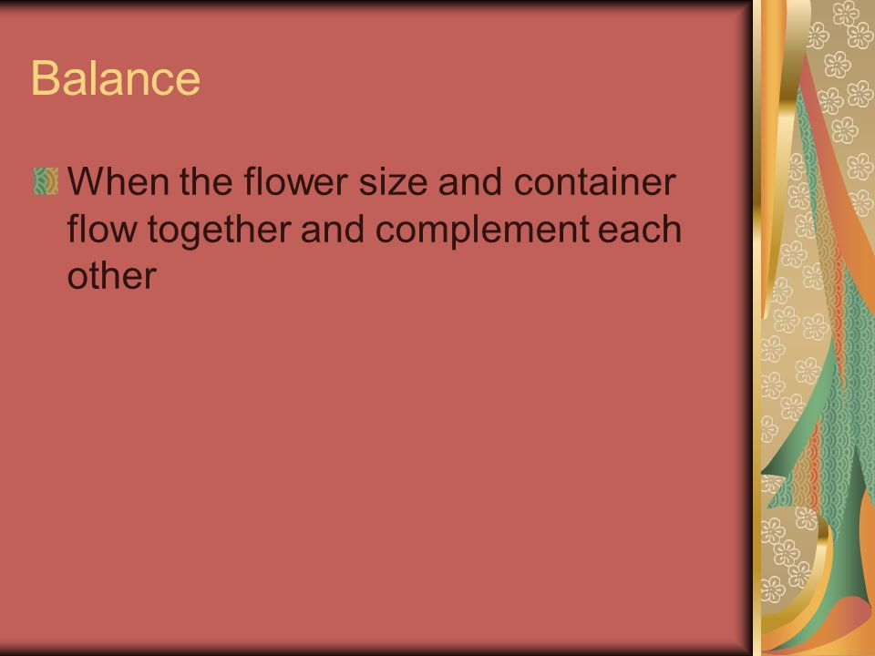Balance When the flower size and container flow together and complement each other