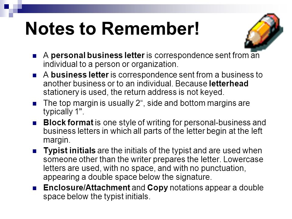 Notes to Remember! A personal business letter is correspondence sent from an individual to a person or organization.