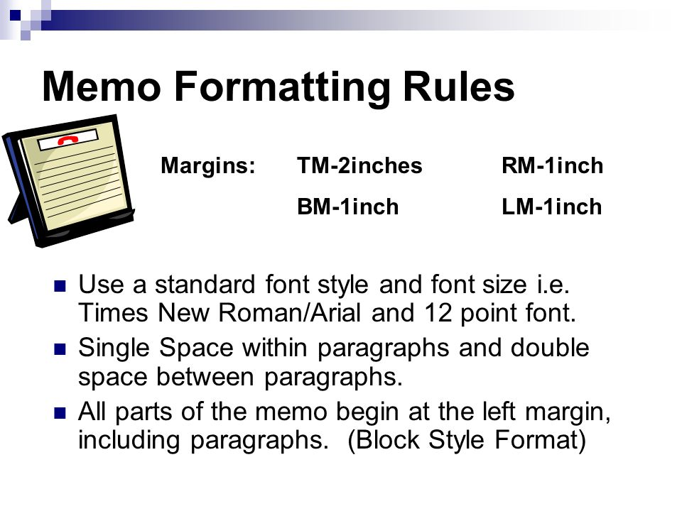 Memo Formatting Rules Margins: TM-2inches RM-1inch. BM-1inch LM-1inch.