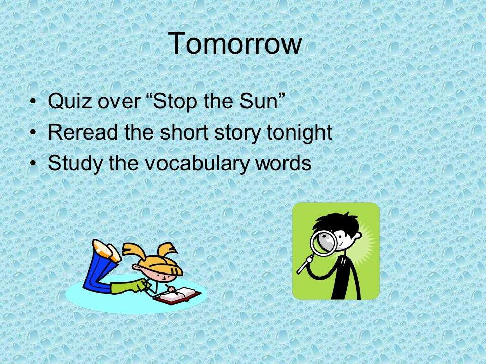 Tomorrow Quiz over Stop the Sun Reread the short story tonight