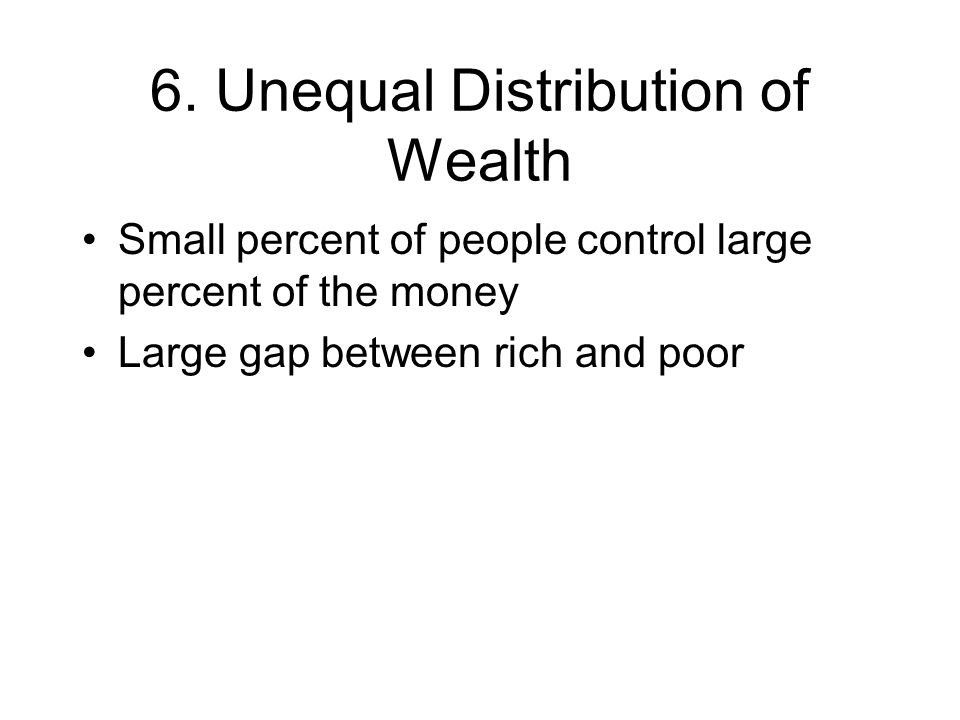 6. Unequal Distribution of Wealth