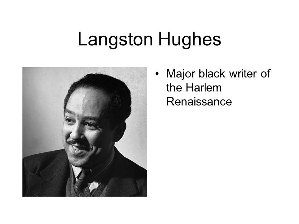 Langston Hughes Major black writer of the Harlem Renaissance
