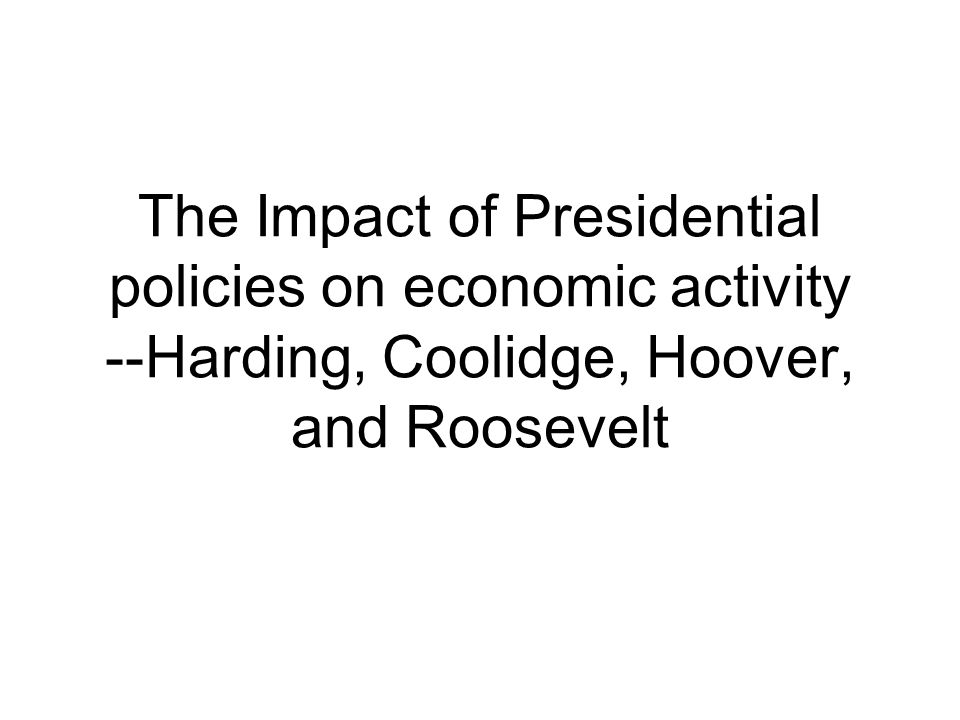 The Impact of Presidential policies on economic activity --Harding, Coolidge, Hoover, and Roosevelt