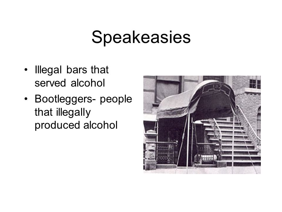 Speakeasies Illegal bars that served alcohol