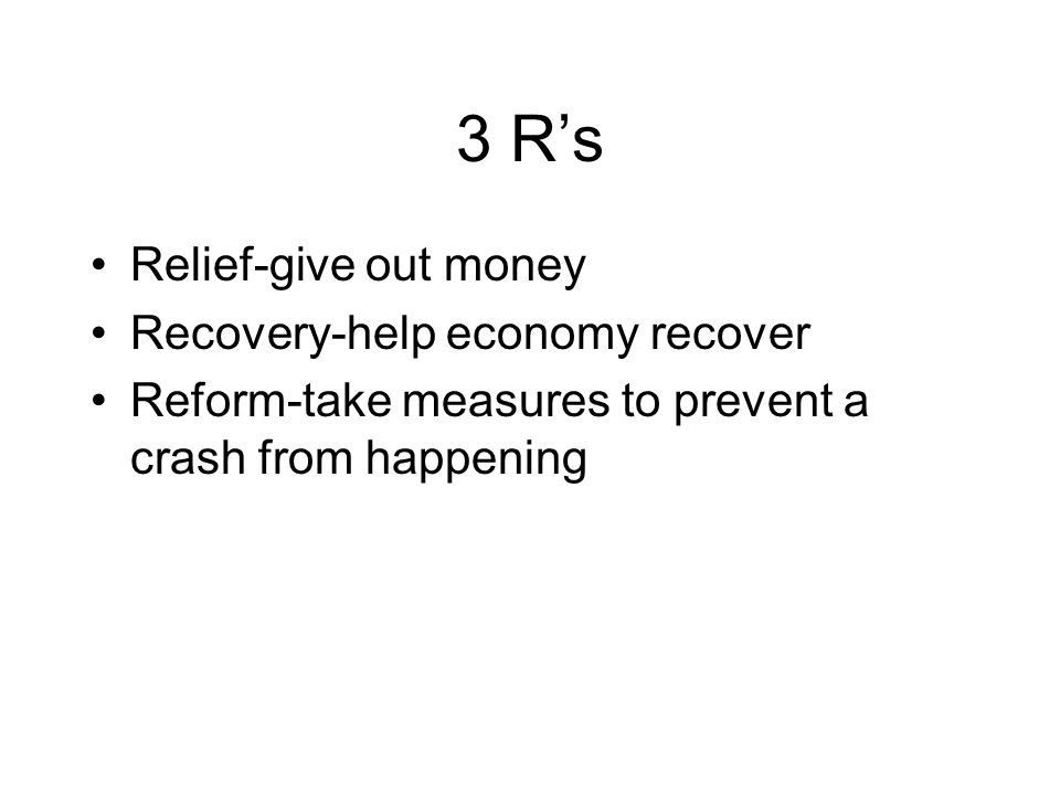 3 R's Relief-give out money Recovery-help economy recover