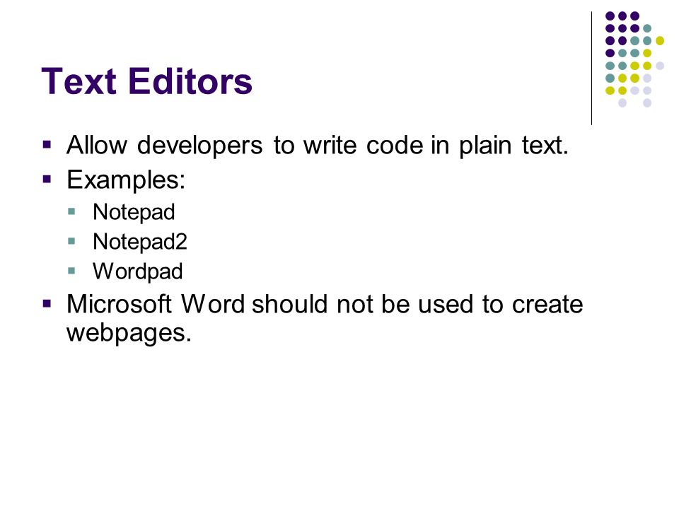 Text Editors Allow developers to write code in plain text. Examples: