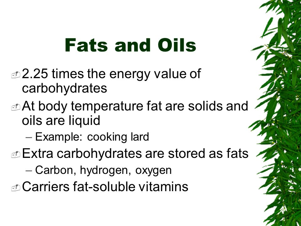 Fats and Oils 2.25 times the energy value of carbohydrates