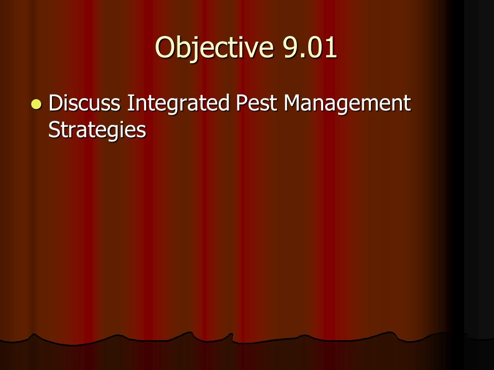 Objective 9.01 Discuss Integrated Pest Management Strategies