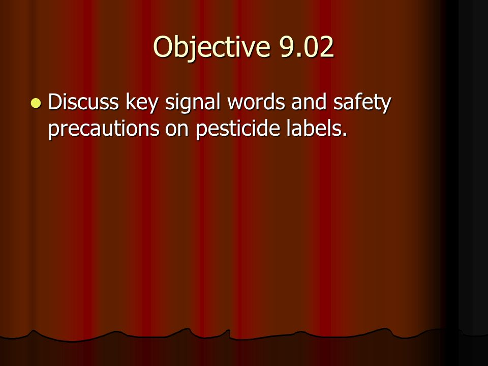 Objective 9.02 Discuss key signal words and safety precautions on pesticide labels.