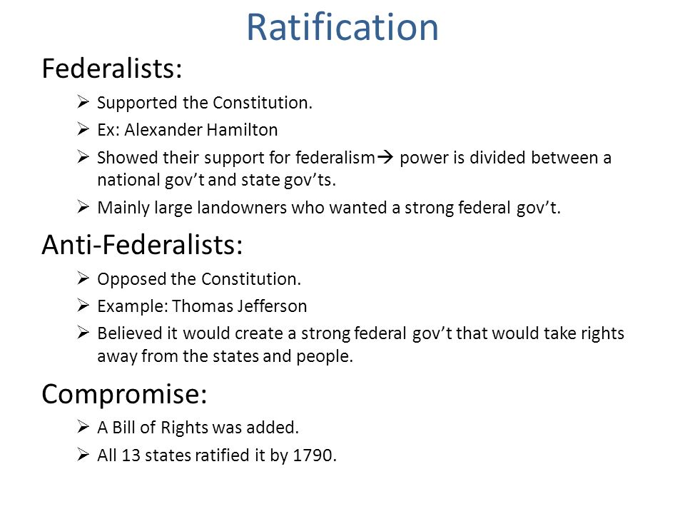 Ratification Federalists: Anti-Federalists: Compromise: