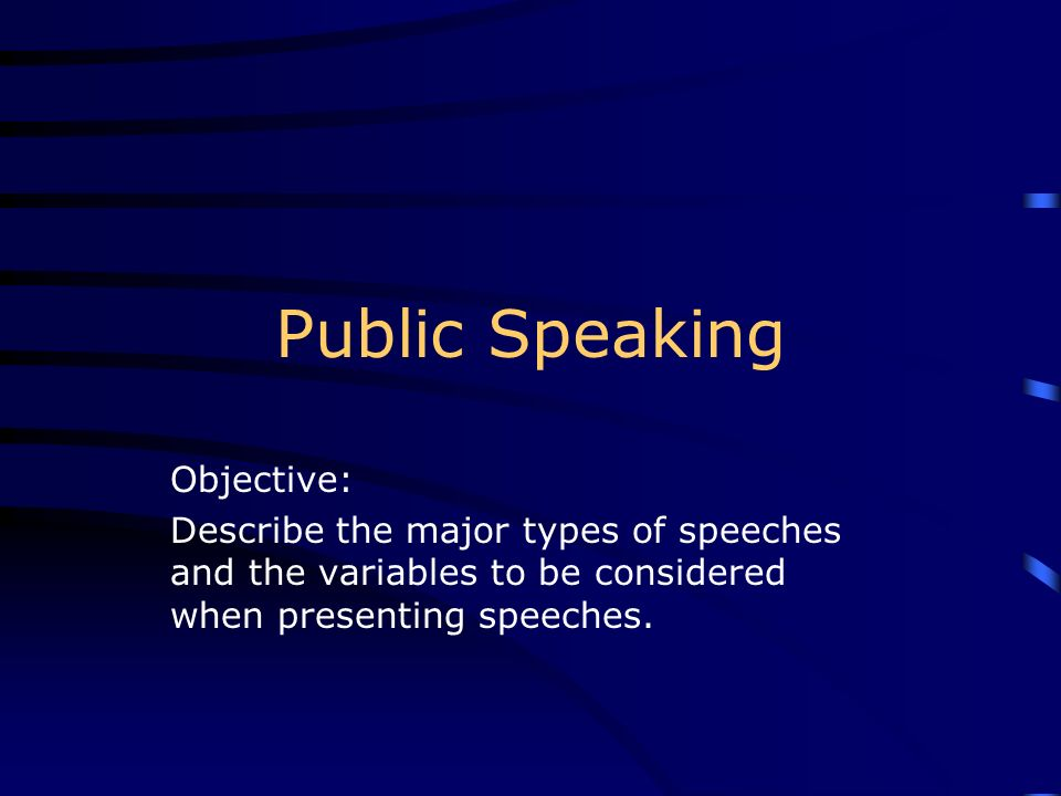 Public Speaking Objective: