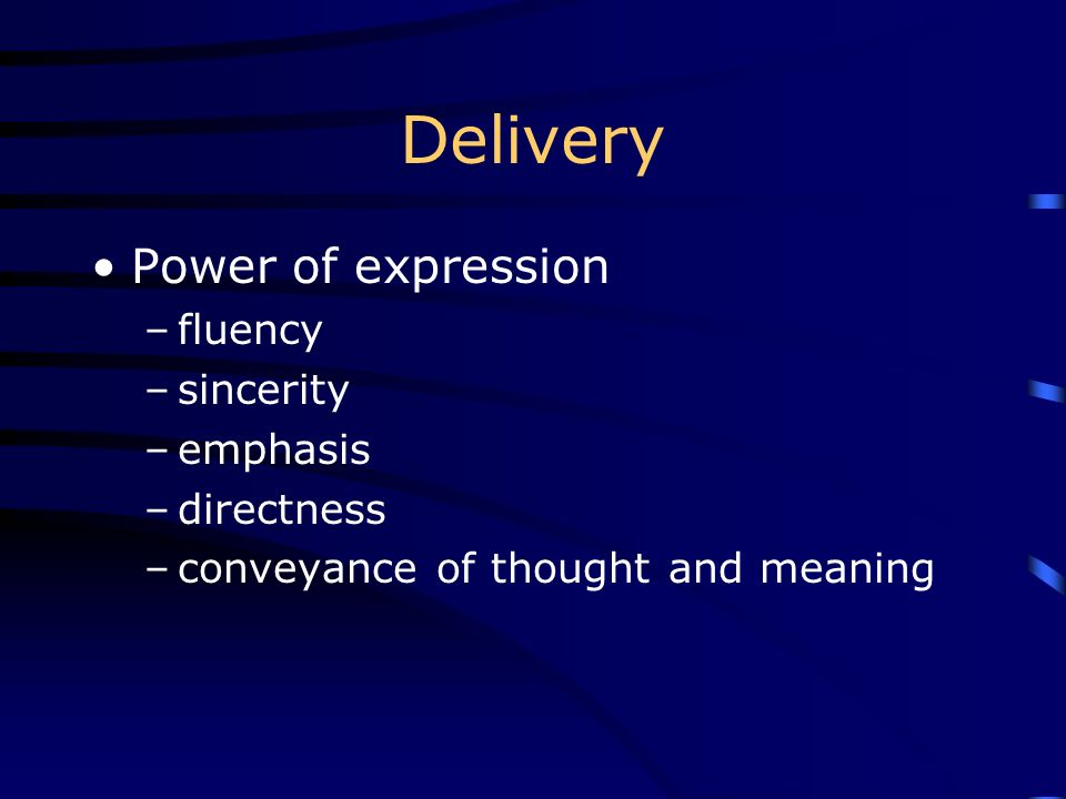Delivery Power of expression fluency sincerity emphasis directness