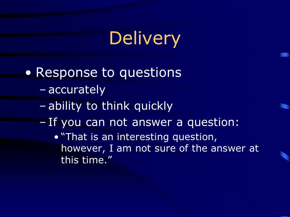 Delivery Response to questions accurately ability to think quickly