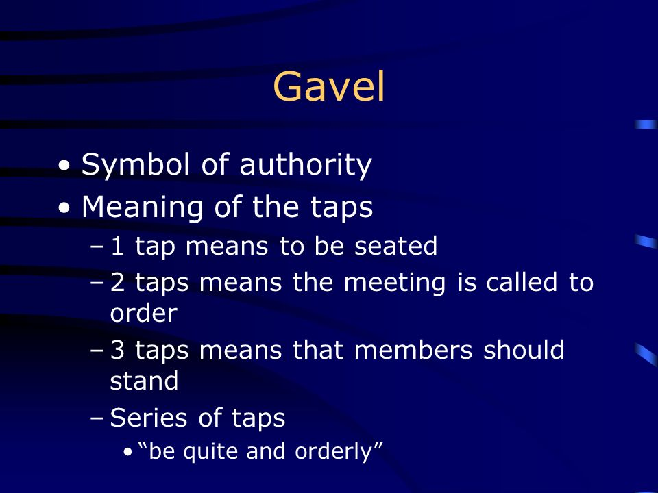 Gavel Symbol of authority Meaning of the taps 1 tap means to be seated