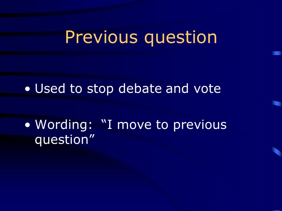 Previous question Used to stop debate and vote