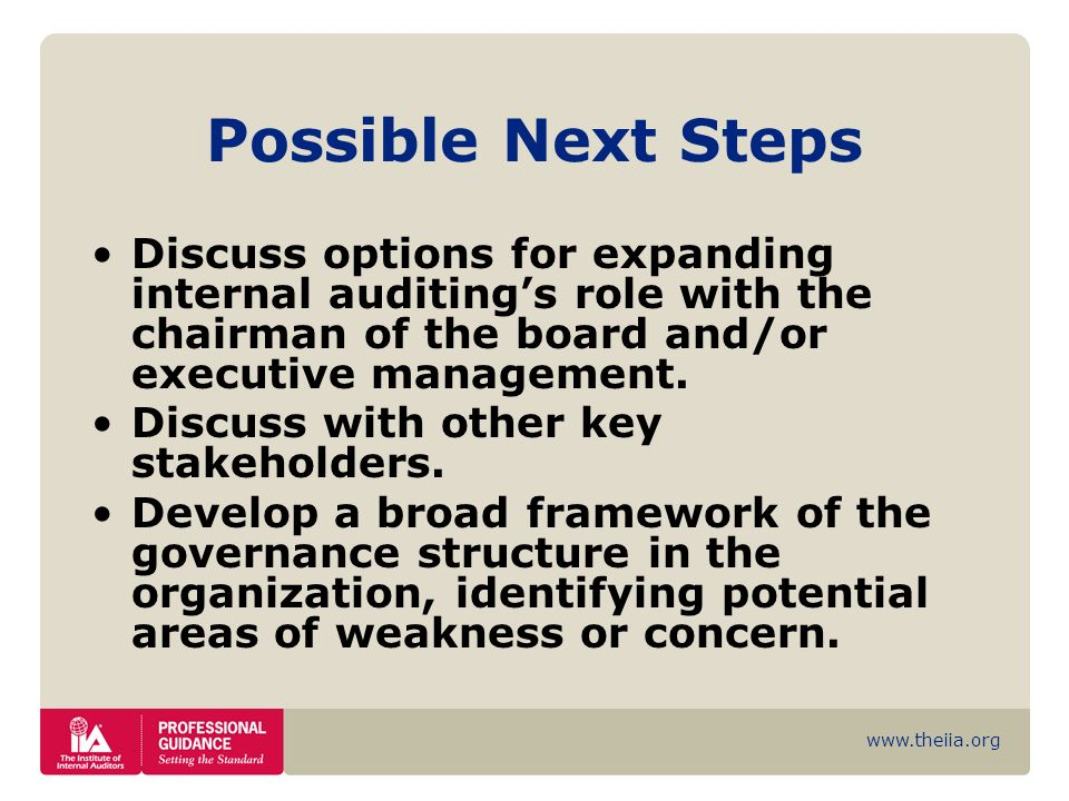 Possible Next Steps Discuss options for expanding internal auditing's role with the chairman of the board and/or executive management.