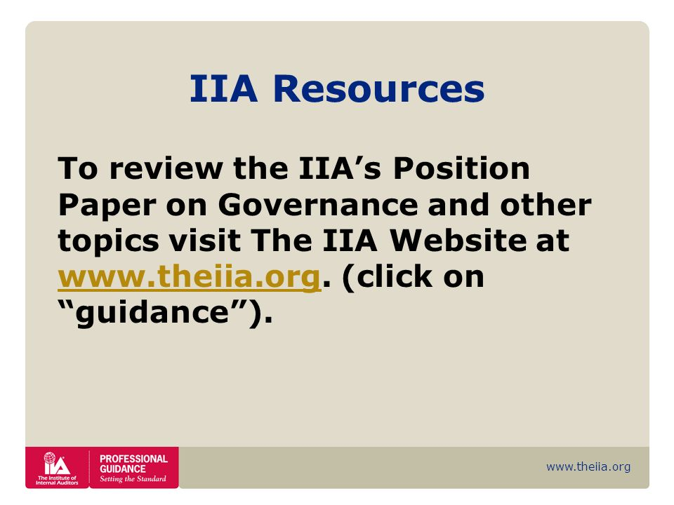 IIA Resources To review the IIA's Position Paper on Governance and other topics visit The IIA Website at www.theiia.org.
