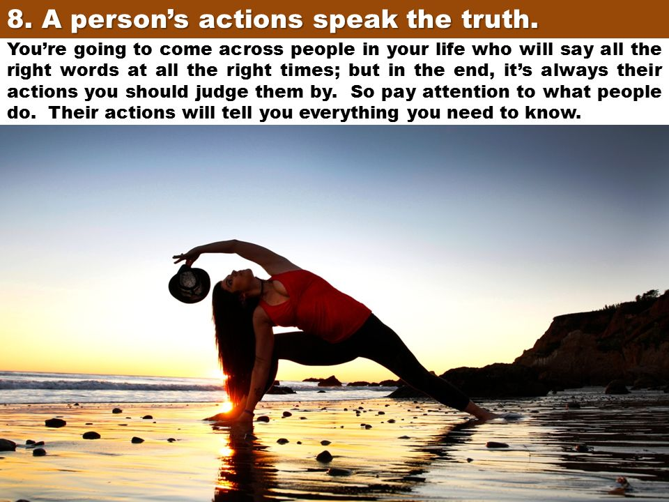 8. A person's actions speak the truth.