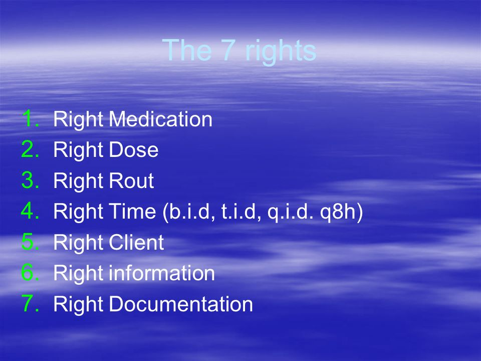 The 7 rights Right Medication Right Dose Right Rout
