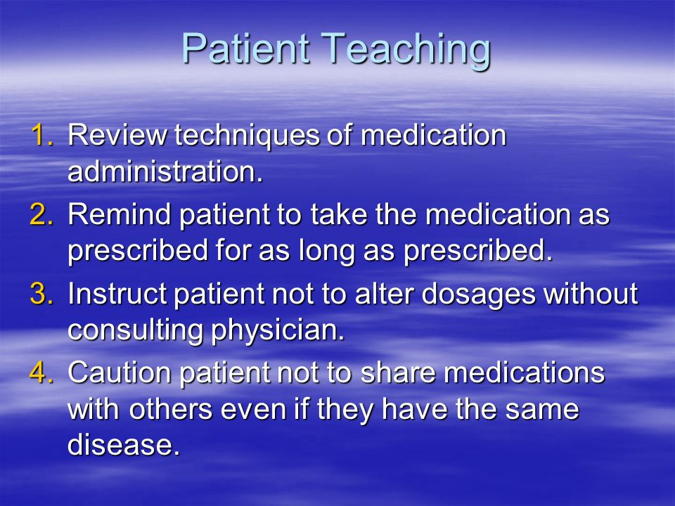 Patient Teaching Review techniques of medication administration.