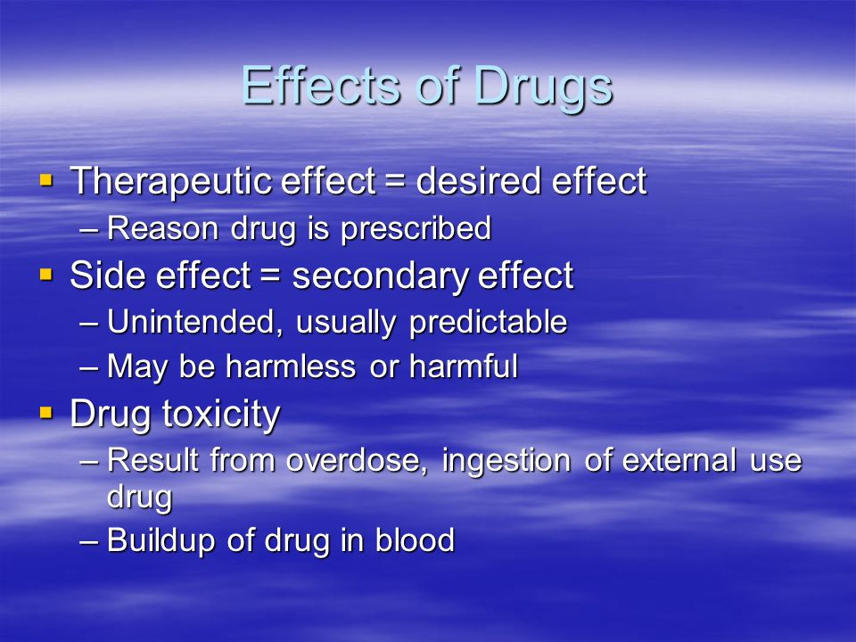 Effects of Drugs Therapeutic effect = desired effect