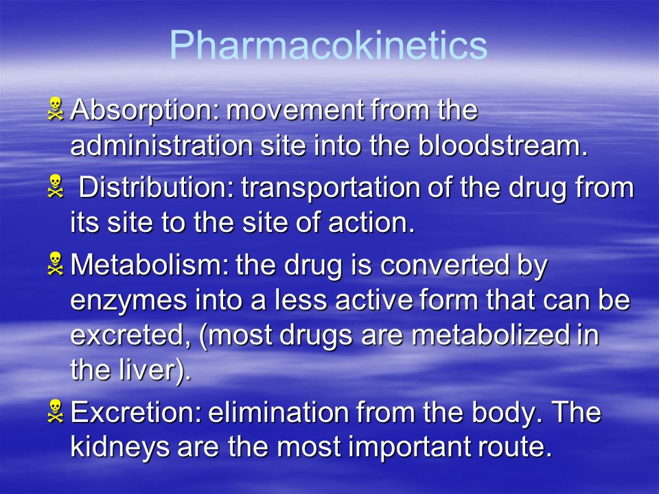 Pharmacokinetics Absorption: movement from the administration site into the bloodstream.