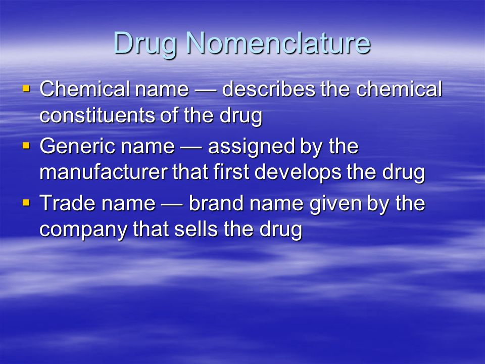 Drug Nomenclature Chemical name — describes the chemical constituents of the drug.
