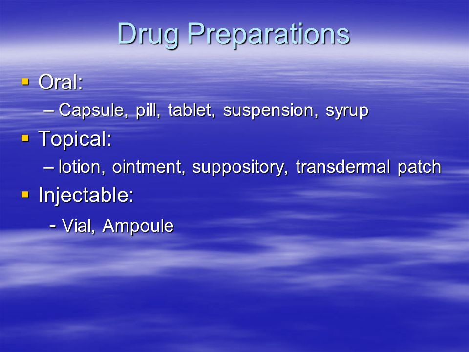 Drug Preparations Oral: Topical: Injectable: - Vial, Ampoule