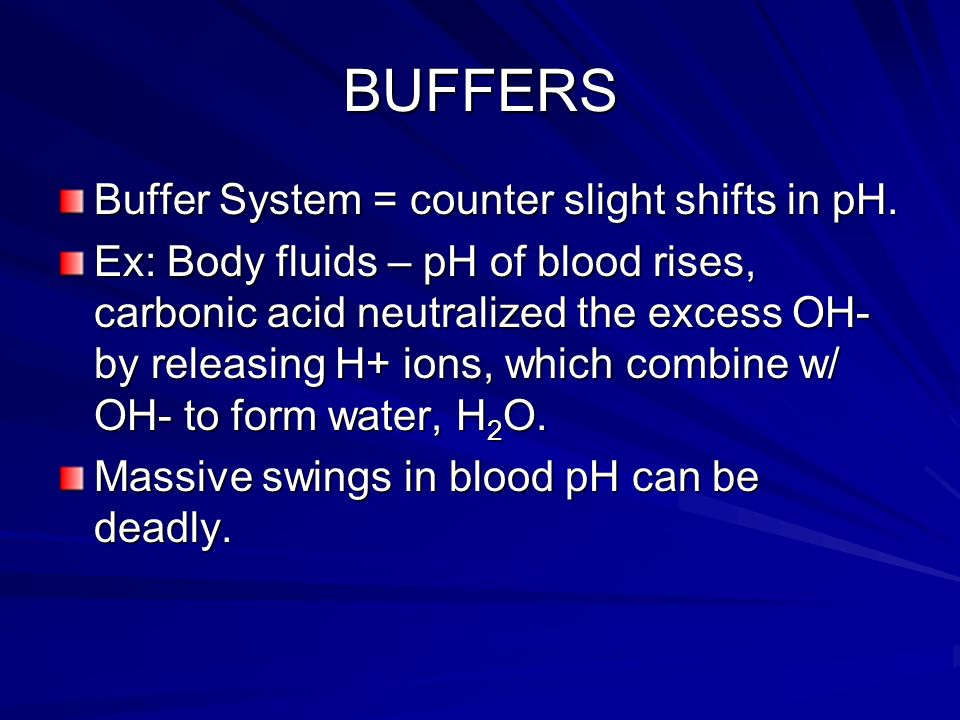 BUFFERS Buffer System = counter slight shifts in pH.