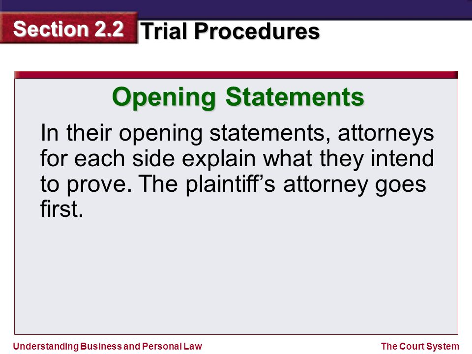 Opening Statements In their opening statements, attorneys for each side explain what they intend to prove.
