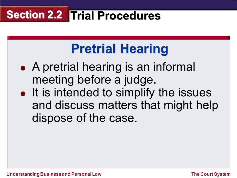 Pretrial Hearing A pretrial hearing is an informal meeting before a judge.