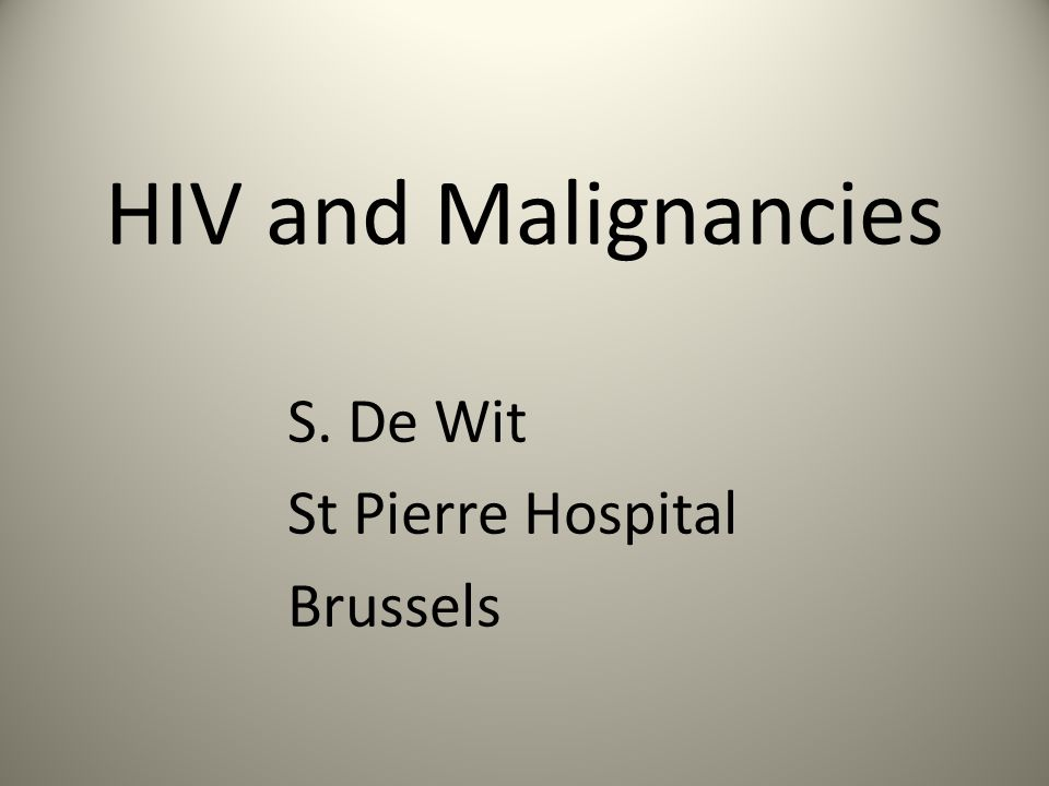 HIV and Malignancies S. De Wit St Pierre Hospital Brussels