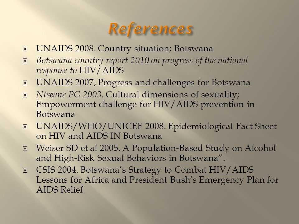 References UNAIDS 2008. Country situation; Botswana