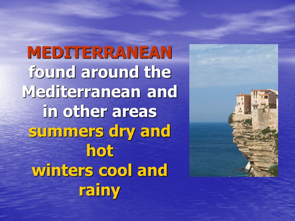 MEDITERRANEAN found around the Mediterranean and in other areas summers dry and hot winters cool and rainy