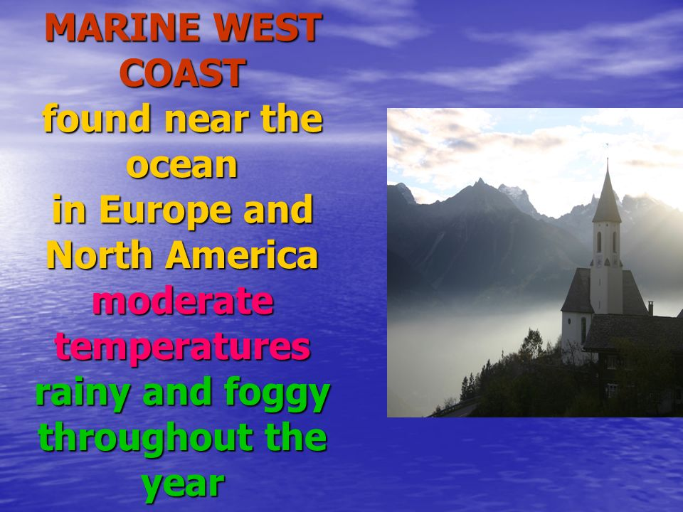MARINE WEST COAST found near the ocean in Europe and North America moderate temperatures rainy and foggy throughout the year