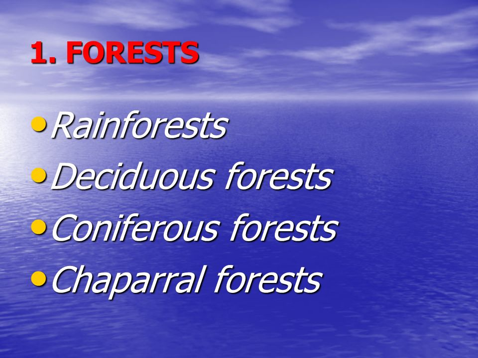 Rainforests Deciduous forests Coniferous forests Chaparral forests