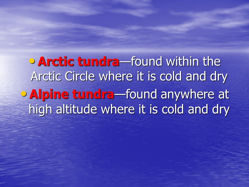 Arctic tundra—found within the Arctic Circle where it is cold and dry