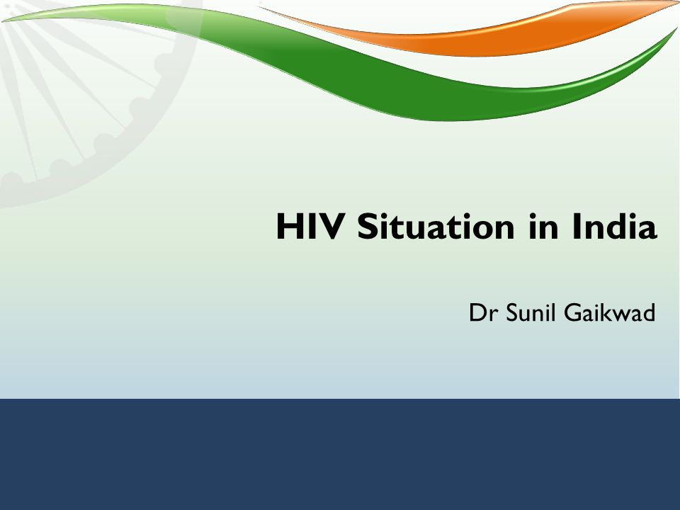 HIV Situation in India Dr Sunil Gaikwad