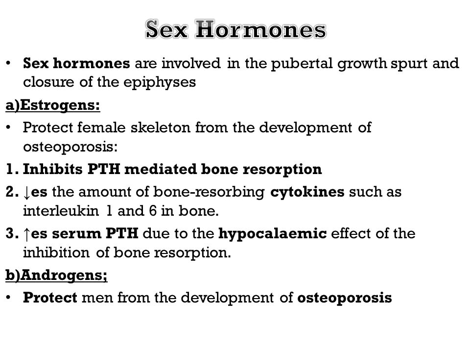 Sex Hormones Sex hormones are involved in the pubertal growth spurt and closure of the epiphyses. a)Estrogens: