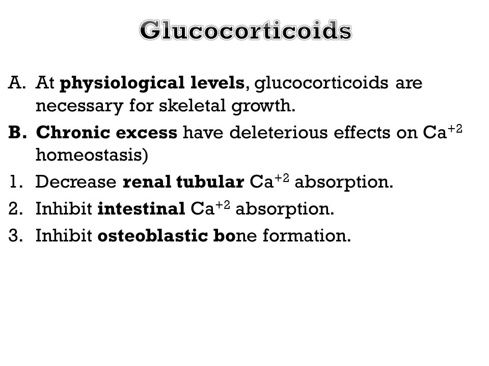 Glucocorticoids At physiological levels, glucocorticoids are necessary for skeletal growth.