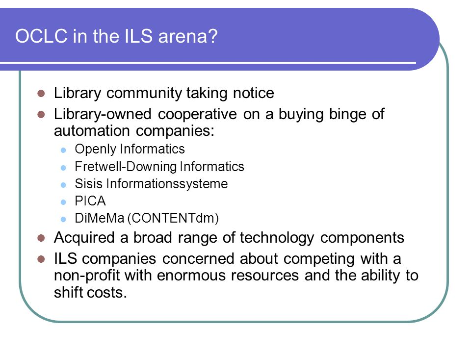 OCLC in the ILS arena Library community taking notice
