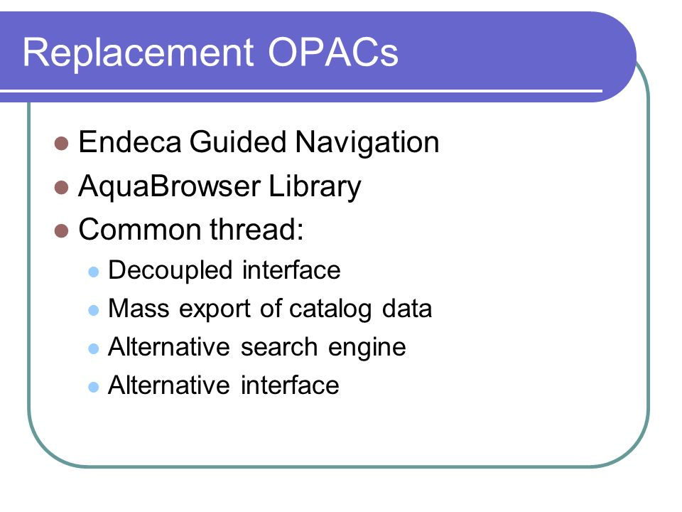 Replacement OPACs Endeca Guided Navigation AquaBrowser Library