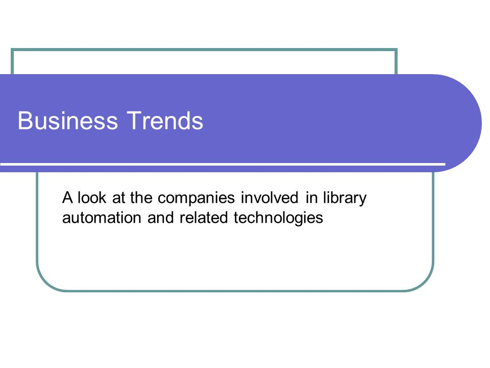 Business Trends A look at the companies involved in library automation and related technologies